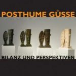 Posthume Güsse - Bilanz und Perspektiven